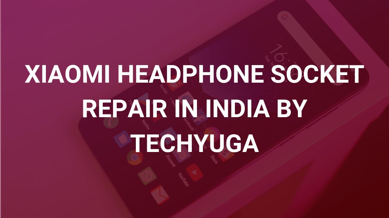 XIAOMI Phone HEADPHONE SOCKET REPAIR