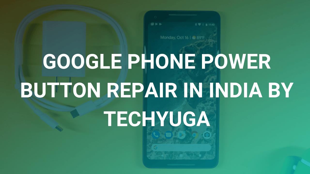 google power button repair by techyuga