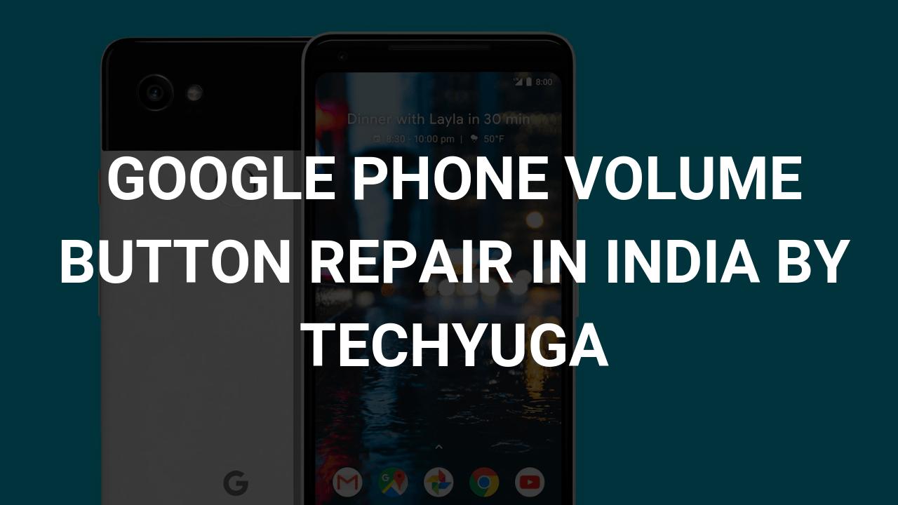 google volume button repair by techyuga