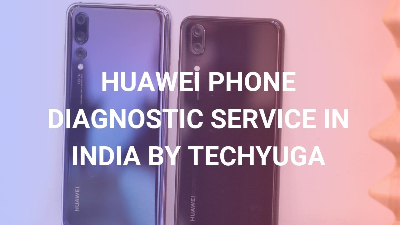 HUAWEI PHONE DIAGNOSTIC SERVICE IN INDIA