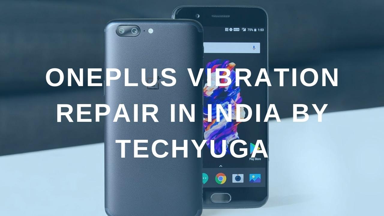 ONEPLUS VIBRATION REPAIR IN INDIA