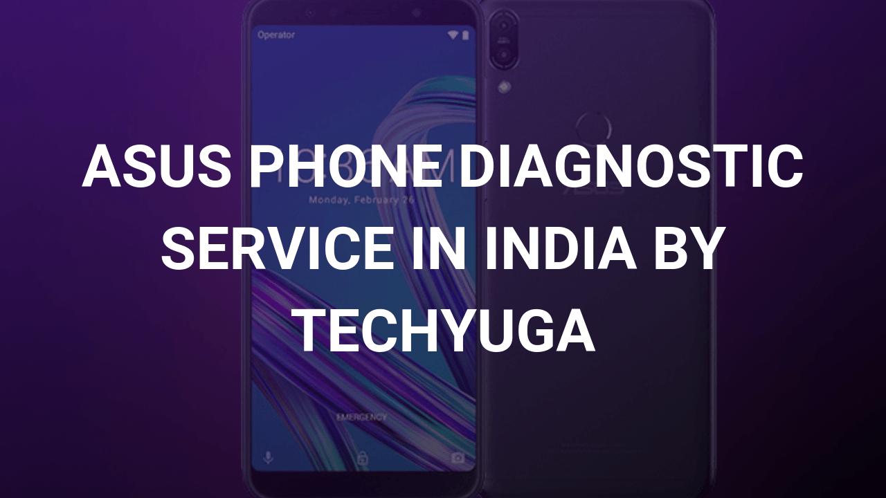 asus phone diagnostic service in india