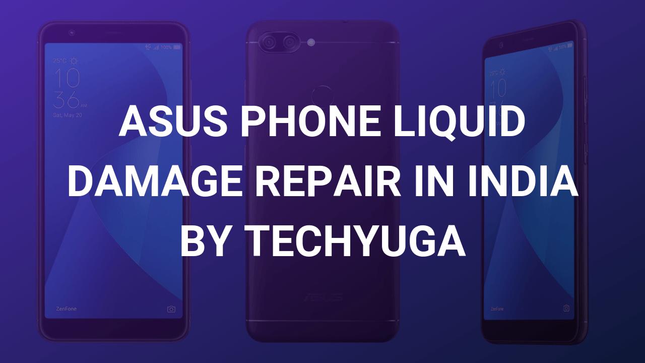 asus phone liquid damage repair in india