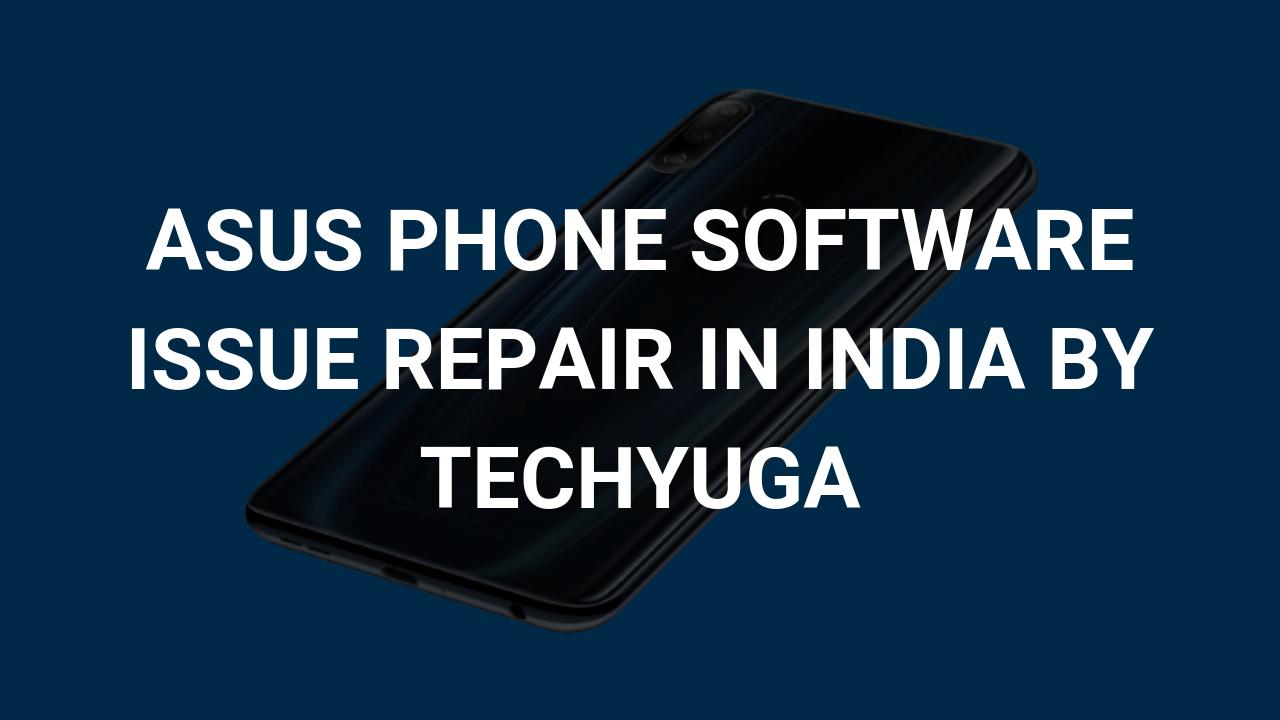 asus phone software issue repair in india