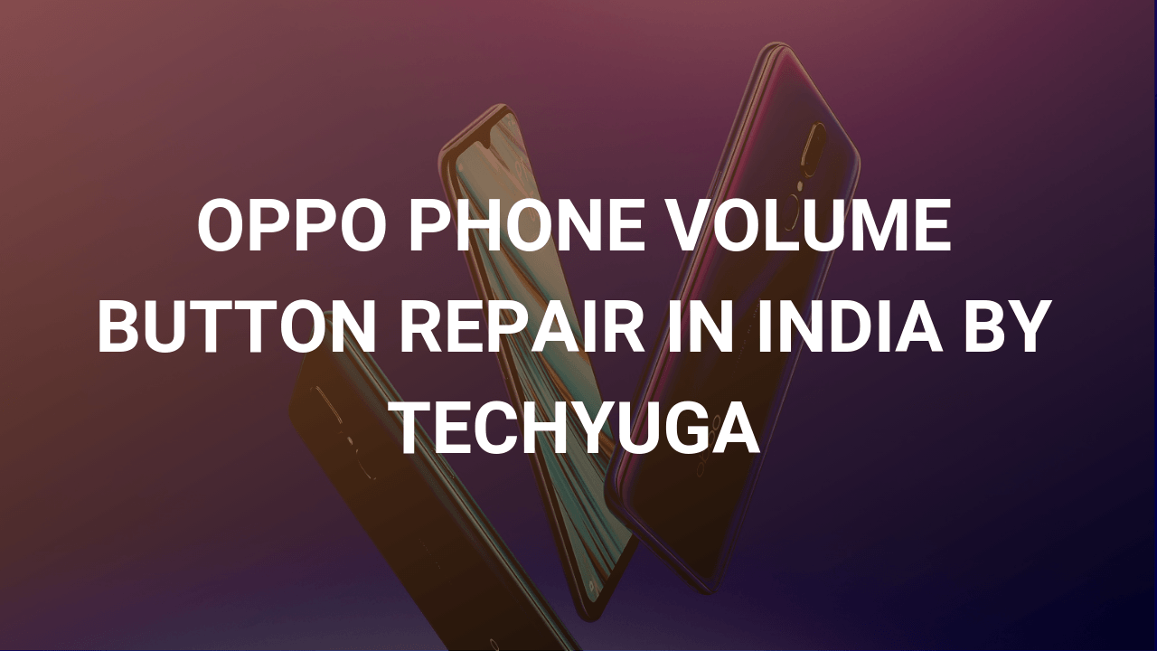 oppo volume button repair in india by techyuga