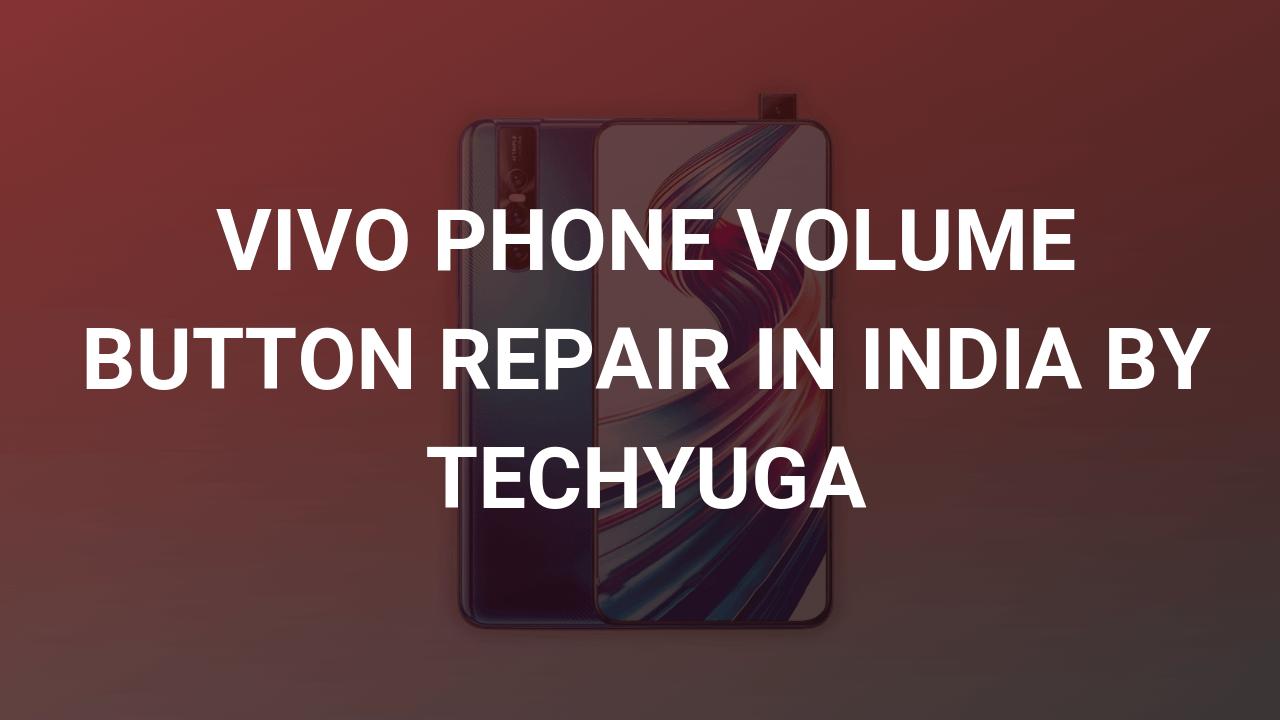 vivo volume button repair in india by techyuga