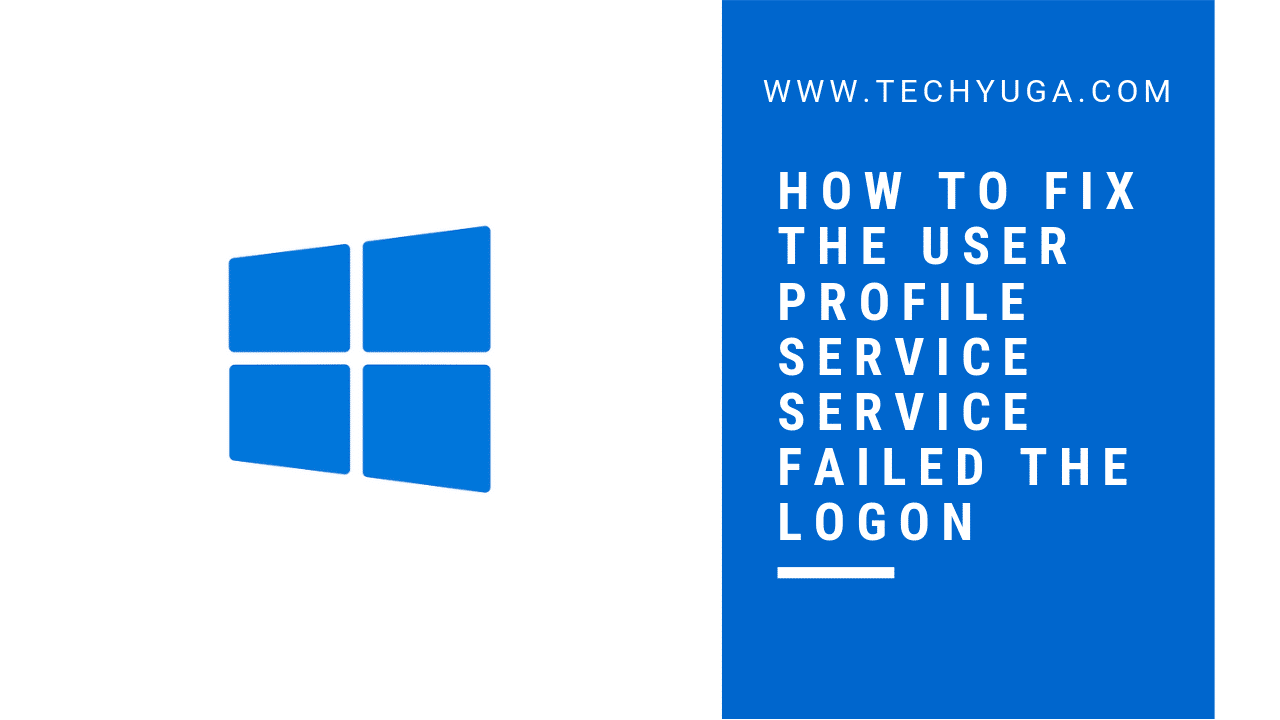 How To Fix The User Profile Service service failed the Logon