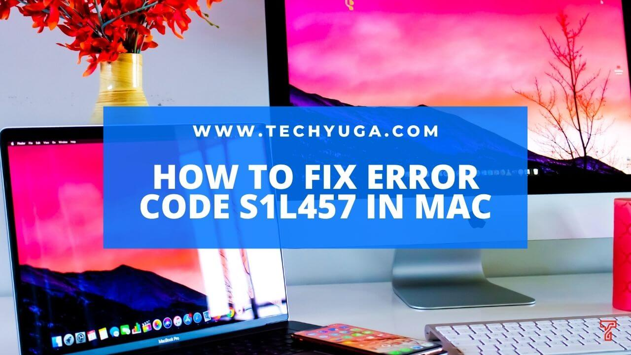 How to Fix Error Code S1L457 in Mac